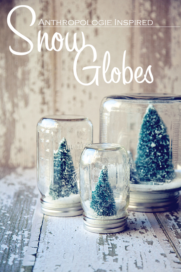 They Anthropologie Inspired Snow Globes
