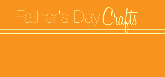 12 Fathers Day Crafts |Round-Up