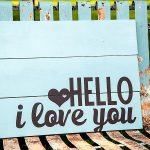 Hello I Love You Wood Sign