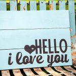 Hello I Love You Wood Sign