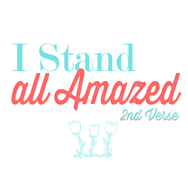 """I Stand All Amazed"" 2nd Verse Flipchart"