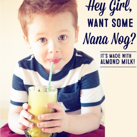 Hey-Girl,-You-Want-a-Nana-Nog-it's-made-with-Almond-Milk